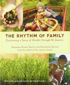 Amazon.fr - The Rhythm of Family: Discovering a Sense of Wonder through the Seasons - Amanda Blake Soule, Stephen Soule - Livres