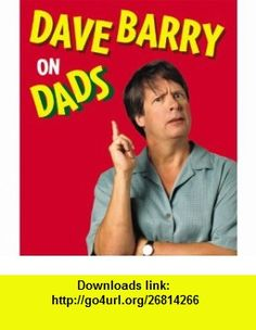 Dave Barry on Dads (9780762429752) Dave Barry , ISBN-10: 0762429755  , ISBN-13: 978-0762429752 ,  , tutorials , pdf , ebook , torrent , downloads , rapidshare , filesonic , hotfile , megaupload , fileserve