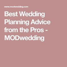 Best Wedding Planning Advice from the Pros - MODwedding