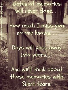 Gates of memories never close. How much I miss you no one knows. Days will pass into years. And we'll think about those memories with silent tears. Rest in Peace. MISS YOU DAD! Rip Daddy, Rip Mom, Miss You Dad, Missing You So Much, Missing Daddy, First Love, My Love, After Life, I Missed