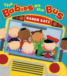 """The Babies on the Bus by Karen Katz. A nice little book that goes along with """"the wheels on the bus"""" song. = )"""