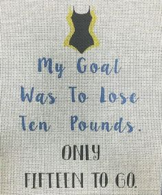 My Goal Is To Lose Ten Pounds Needlepoint
