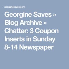 Georgine Saves » Blog Archive » Chatter: 3 Coupon Inserts in Sunday 8-14 Newspaper