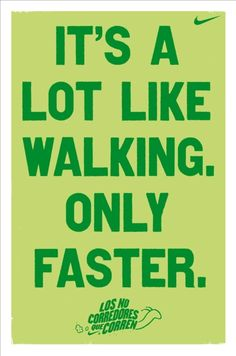 Even when you feel like your running pace is slower than your walking pace… just keep going!