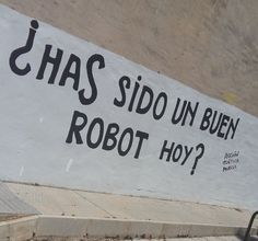 ¿Has sido un buen robot hoy? Words Quotes, Life Quotes, Sayings, Street Quotes, More Than Words, Humor, Haiku, Sentences, Quotations