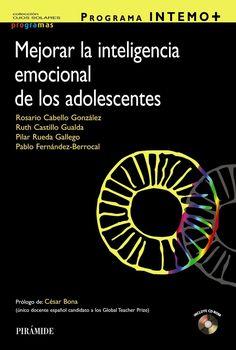 Programa INTEMO+ : mejorar la inteligencia emocional de los adolescentes / Rosario Cabello González, Ruth Castillo Gualda, Pilar Rueda Gallego, Pablo Fernández-Berrocal ; prólogo de César Bona