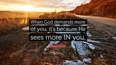 "Steven Furtick Quote: ""When God demands more of you, it's because He sees more IN you."""