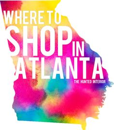 Where to Shop in Atlanta | the Hunted Interior's list of Go To Home Decor Shops