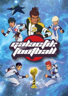 Galactik Football - This futuristic animated series centers around a sport called Galactik Football, a game similar to soccer that utilizes players' special powers.