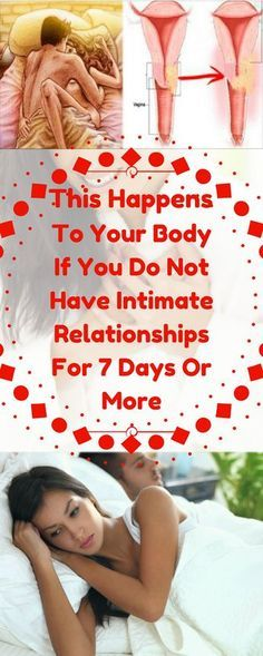 IF YOU DID NOT KNOW, THIS HAPPENS TO YOUR BODY IF YOU DO NOT HAVE INTIMATE RELATIONSHIPS FOR 7 DAYS OR MORE