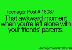 That is soooooo awkward!!!!! Especially when you don't know if you can call them by their first name, so you just call them Mr./Mrs. Something or other.