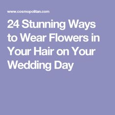 24 Stunning Ways to Wear Flowers in Your Hair on Your Wedding Day