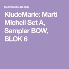 KludeMarie: Marti Michell Set A, Sampler BOW, BLOK 6