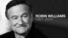 Robin Williams b July 21 1951 d Aug 11 2014 RIP