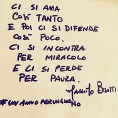 Ci si ama così tanto e poi ci si difende così poco, ci si incontra per miracolo e ci si perde per paura. Massimo Bisotti