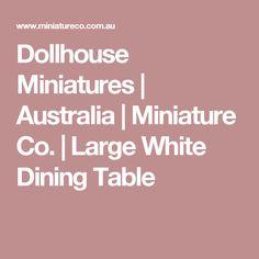 Dollhouse Miniatures | Australia | Miniature Co. | Large White Dining Table