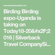 Birding Birding expo-Uganda is taking on Today18-20/2016 | Silverback Travel CompanySilverback Travel Company