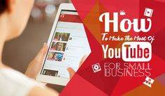 How To Make The Most Of YouTube For Small Business