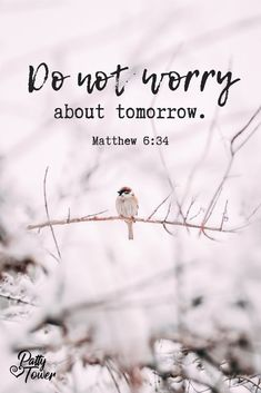 Don't worry about tomorrow. Matthew 6:34