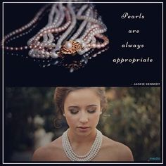 Beauty Quote: Pearls are always appropriate - Jackie Kennedy Follow me on Instagram for more xx