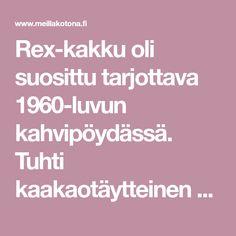 Rex-kakku oli suosittu tarjottava 1960-luvun kahvipöydässä. Tuhti kaakaotäytteinen kakku sai nimensä Rex-kekseistä.
