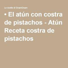 • El atún con costra de pistachos - Atún Receta costra de pistachos