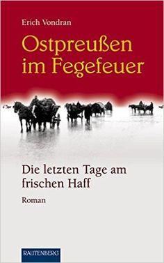 OSTPREUSSEN im Fegefeuer - Die letzten Tage am frischen Haff - RAUTENBERG Verlag Rautenberg - Erzählungen/Anthologien: Amazon.de: Emmerich Vondran: Bücher