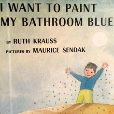 I Want To Paint My Bathroom Blue, Ruth Krauss and Maurice Sendak Maurice Sendak, Childrens Books, Writing, Reading, Illustration, Blue, Paint, Bathroom, Twitter