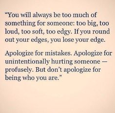 i apologized for those things i ought to have. i would not apologize for what he wanted to get away with and was mad that i knew and wouldn't pretend not to.