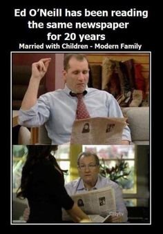Ed O'Neill has been reading the same newspaper for 20 years. Married With Children - Modern Family.