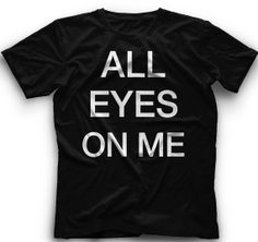 All Eyes On me T Shirt  Inspired by Tupac by CoolFunnyTshirts, $15.00
