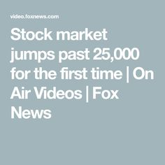 Stock market jumps past 25,000 for the first time | On Air Videos | Fox News