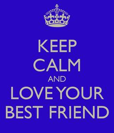 keep calm poetry Love You Best Friend, Just Good Friends, True Friends, Best Friends, Keep Calm Posters, Keep Calm Quotes, Quotes To Live By, Keep Calm Baby, Keep Calm And Love