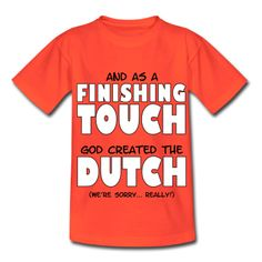 As finishing touch, god created the Dutch