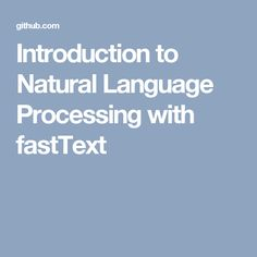 Introduction to Natural Language Processing with fastText