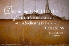 """Unglued (ch 12) by Lysa TerKeurst & her Proverbs 31 Ministries Daily Devotion July 18, 2012 """"Coming Unglued Isn't All Bad"""""""