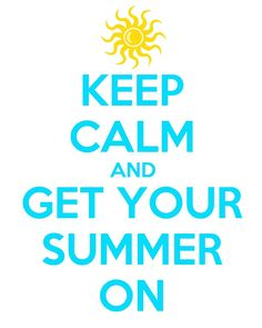 Summer Printables - Keep Calm and Get Your Summer On