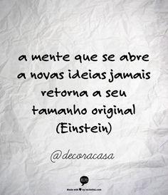 Einstein tinha razão. #FlaviaFerrari #DECORACASAS #aDicadoDia #FrasesdaFlavia #MensagemBoaSemana #MensagemBomDia