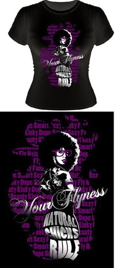 DOPE-TASIC tshirt EVER! 'Your Flyness' a celebration of the the regal-freshness, modern fashion and urban sophistication of today's natural hair fashionista. Natural Hair Shirts, Natural Hair Art, Natural Hair Styles, Natural Girls, T Shirty, Melanin Shirt, Statement Tees, Black Pride, African Wear