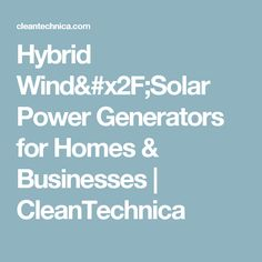 Hybrid Wind/Solar Power Generators for Homes & Businesses | CleanTechnica http://egardeningtools.com/product-category/generators/