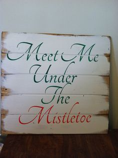 "Meet Me Under the Mistletoe Christmas Sign 19""w x 17 1/2"" hand-painted wood sign"
