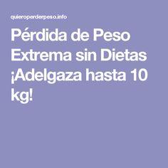 Pérdida de Peso Extrema sin Dietas ¡Adelgaza hasta 10 kg!