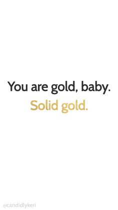 You are gold baby, solid gold wallpaper you can download for free on the blog! For any device; mobile, desktop, iphone, android!