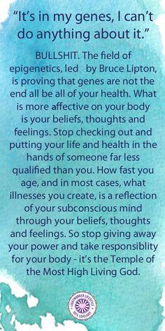 Epigenetics - You Are in Control of Your Health Spiritual Wisdom, Spiritual Awakening, Spiritual Beliefs, Words Quotes, Life Quotes, Attitude Quotes, Quotes Quotes, Biology Of Belief, Subconscious Mind Power