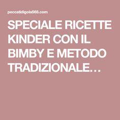 SPECIALE RICETTE KINDER CON IL BIMBY E METODO TRADIZIONALE…