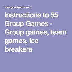 Instructions to 55 Group Games - Group games, team games, ice breakers