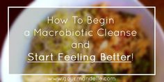 Learn what you can do for a thorough macrobiotic cleanse, follow the tips and tricks, get inspired by the macrobiotic recipes and easily detox your body.