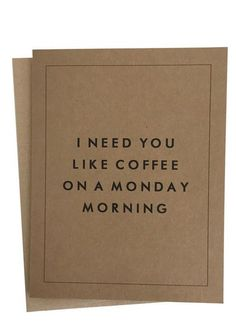 """""""I Need You Like Coffee on a Monday Morning"""" Card Set Quotes For Him, Quotes To Live By, Me Quotes, Friend Quotes, Wall Quotes, Coffee Love, Love Notes, Coffee Quotes, I Need You"""