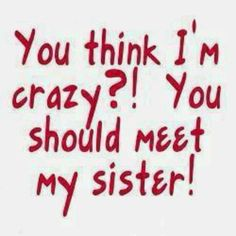tou should meet my sister.haha it´s funny but it´s true! All Quotes, Family Quotes, Funny Quotes, True Quotes, Bond Quotes, Shirt Quotes, Quotes Images, Friend Quotes, Random Quotes