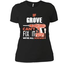 "#If Grove Can't Fix It We're All Screwed Shirt<br/>                 <div class=""innercontent"">If Grove Can't Fix It We're All Screwed Shirt 100% Cotton. Imported. Machine wash cold with like colors, dry low heat. Lightweight, Classic fit, Double-needle sleeve and bottom hem, Unisex sizing; consult size chart for details, Roomy Unisex Fit. Double needle stitching; Pouch pocket, Air jet yarn creates a smooth, low-pill surface. Ladies' fit with shorter body length and tapered sleeves Decoration…"